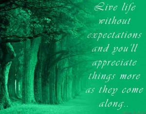 Life life without expectations …..