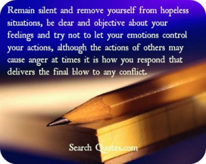 ... emotions control your actions, although the actions of others may