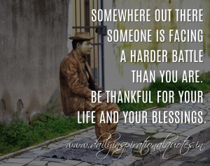... you are. Be thankful for your life and your blessings. ~ Anonymous