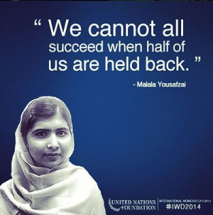 Malala Yousafzai Quote ~ Equality We cannot all succeed when half of ...
