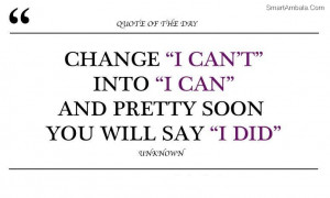 """Change """"I Can't Into """"I Can"""" And Pretty Soon You Will say """"I ..."""