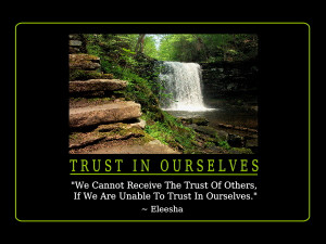 We Cannot Receive The Trust Of Others, If We Are Unable To Trust In ...