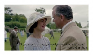... quotes | Downton Abbey Season 4 finale. LOVE Lord Grantham's