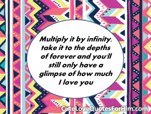 ... forever and you'll still only have a glimpse of how much I love you