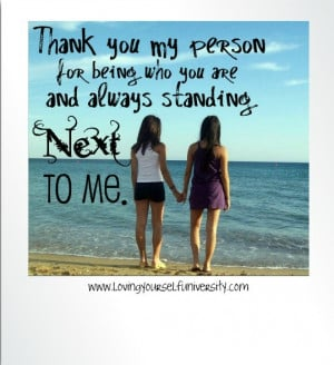 Thank you my person for always being who you are and always standing ...