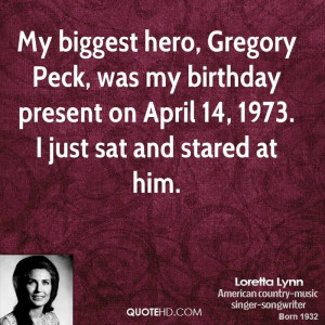 My biggest hero, Gregory Peck, was my birthday present on April 14 ...