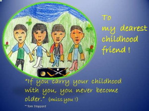 childhood keep us young at heart and remind us of our special friends ...