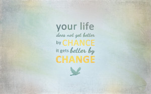Inspirational quotes - Your life does not get better by chance it gets ...
