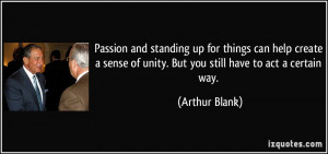 standing up for things can help create a sense of unity. But you still ...