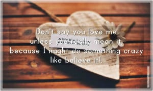 Say You Love Me Unless You Really Mean It, Picture Quotes, Love Quotes ...