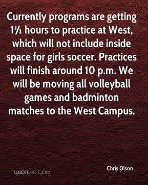 We will be moving all volleyball games and badminton matches to the