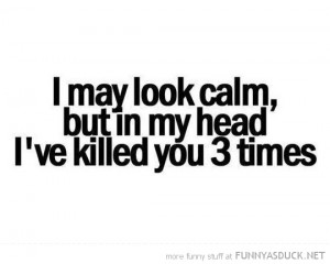 may look calm killed 3 times head already quote funny pics pictures ...