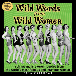 Wild Words From Wild Women. Inspiring & irreverent quotes from the ...