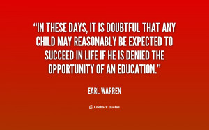 In these days, it is doubtful that any child may reasonably be ...