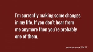 quote of the day: I'm currently making some changes in my life. If you ...