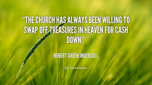 quote-Robert-Green-Ingersoll-the-church-has-always-been-willing-to ...