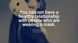 You can not have a healthy relationship with people who are wearing a ...
