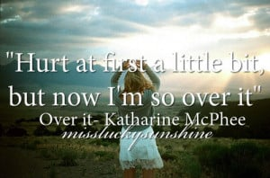 Hurt at first a little bit but now i'm so over it. | Katharine ...