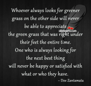 Whoever Always Looks For Greener Grass On The Other Side Will…