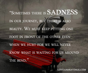 Sometimes There Is Sadness In Our Journey