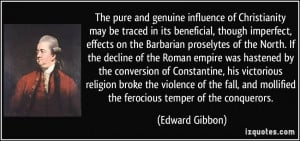 ... and mollified the ferocious temper of the conquerors. - Edward Gibbon