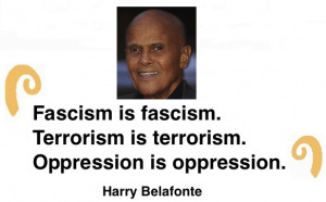 "... Terrorism is terrorism. Oppression is oppression."" - Harry Belafonte"
