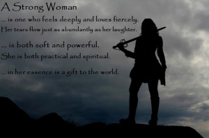 strong woman is one who feels deeply and loves fiercely. Her tears ...