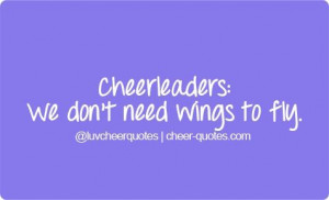 Quotes About Cheerleading | Cheerleaders: We don't need wings to fly ...