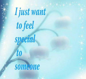 just want to feel special to some one