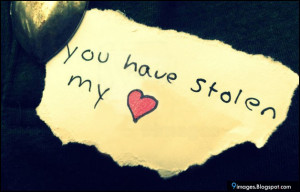 You Have My Heart Quotes You have stolen my heart