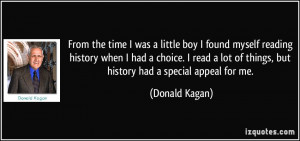 From the time I was a little boy I found myself reading history when I ...