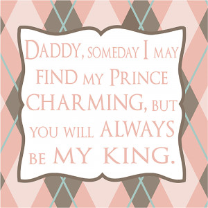 Daddy Someday I May Find My Prince Charming Canvas Reproduction
