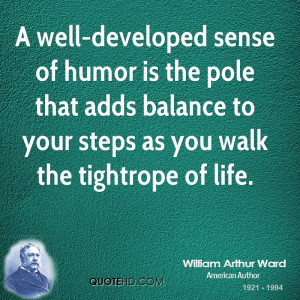 well-developed sense of humor is the pole that adds balance to your ...