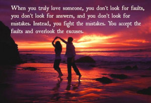 ... fight the mistakes. You accept the faults and overlook the excuses