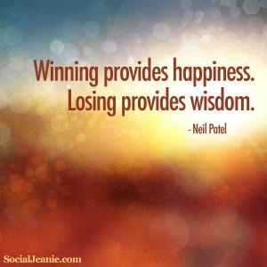 Quote #3: Winning provides happiness. Losing providing wisdom.