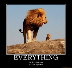 EVERYTHING - the light touches is our Kingdom!