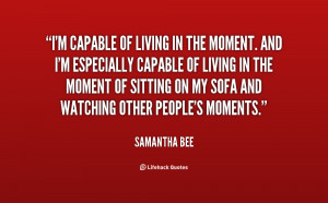 quote-Samantha-Bee-im-capable-of-living-in-the-moment-117430_7.png