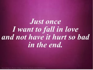 bad day quotes once i want to fall in love and not have it hurt so bad ...