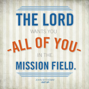 ... Lord wants you - all of you - in the mission field.