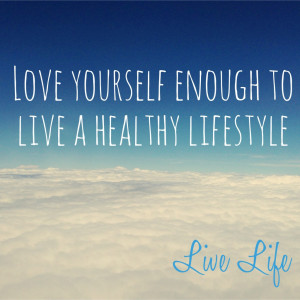Love Yourself Enough To Live A Healthy Life Style