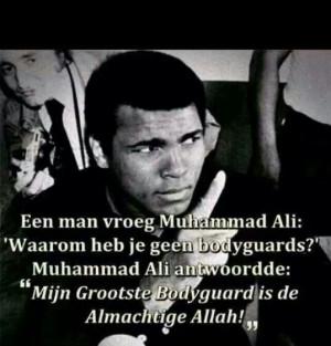 my Bodyguard is Allah ;) Muhammed Ali