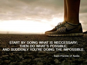 ... impossible. Wisdom Life Motivational Courage Quote ~ St. Francis Of