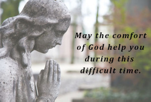 May the comfort of God help you during this difficult time.