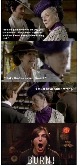 Lady Grantham has the best one-liners!