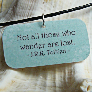 MyPhotoQuotes. Not all those who wander are lost.-J.R.R Tolkien