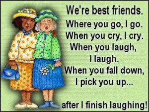 re Best Friends Where You Go I Go When You Cry I Cry When You Laugh ...