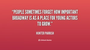 ... how important Broadway is as a place for young actors to grow