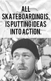 skateboarding-quotes-skateboarding-is-putting-ideas-into-action