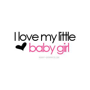 Love My Little Baby Girl