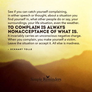 always nonacceptance of what is by eckhart tolle complaining is always ...